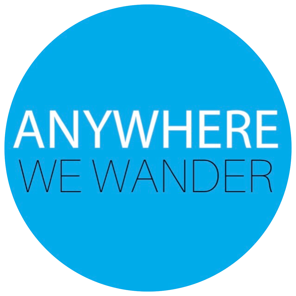 ANYWHERE WE WANDER